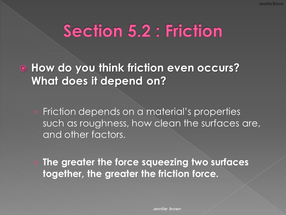  How do you think friction even occurs. What does it depend on.