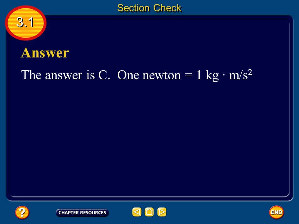 3.1 Section Check Question 2 A. joule B. lux C. newton D. watt The unit of force is __________.
