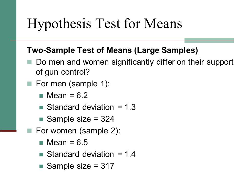 Hypothesis Test for Means Two-Sample Test of Means (Large Samples) Do men and women significantly differ on their support of gun control.