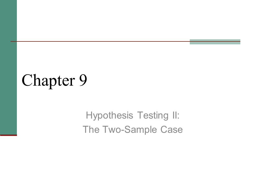 Chapter 9 Hypothesis Testing II: The Two-Sample Case