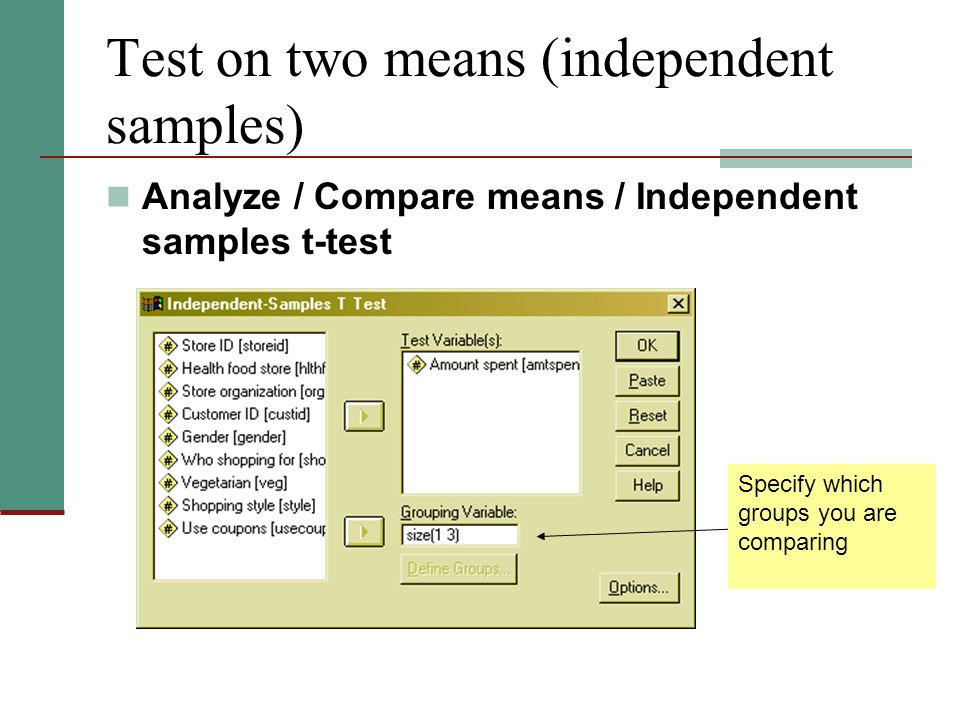 Test on two means (independent samples) Analyze / Compare means / Independent samples t-test Specify which groups you are comparing