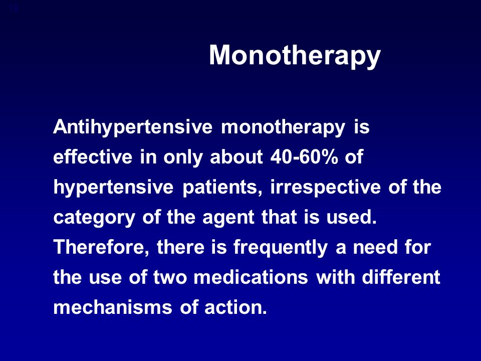 19 Antihypertensive monotherapy is effective in only about 40-60% of hypertensive patients, irrespective of the category of the agent that is used.