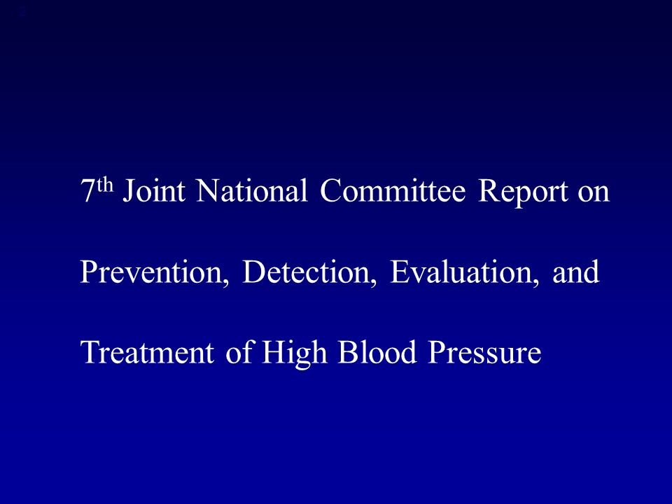 2 7 th Joint National Committee Report on Prevention, Detection, Evaluation, and Treatment of High Blood Pressure