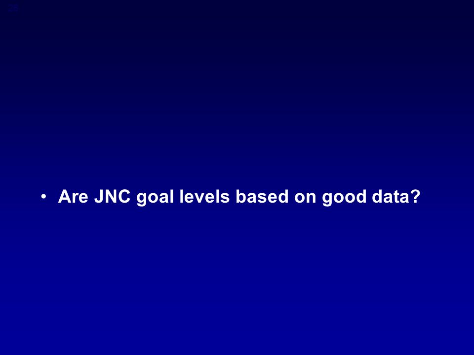 26 Are JNC goal levels based on good data