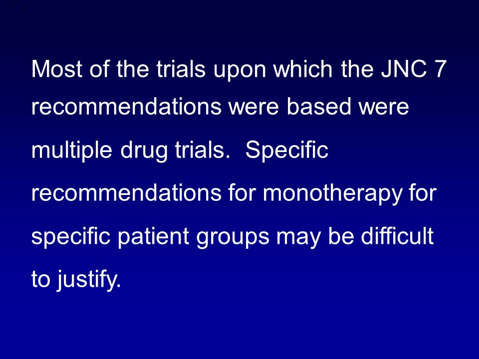 4 Most of the trials upon which the JNC 7 recommendations were based were multiple drug trials.