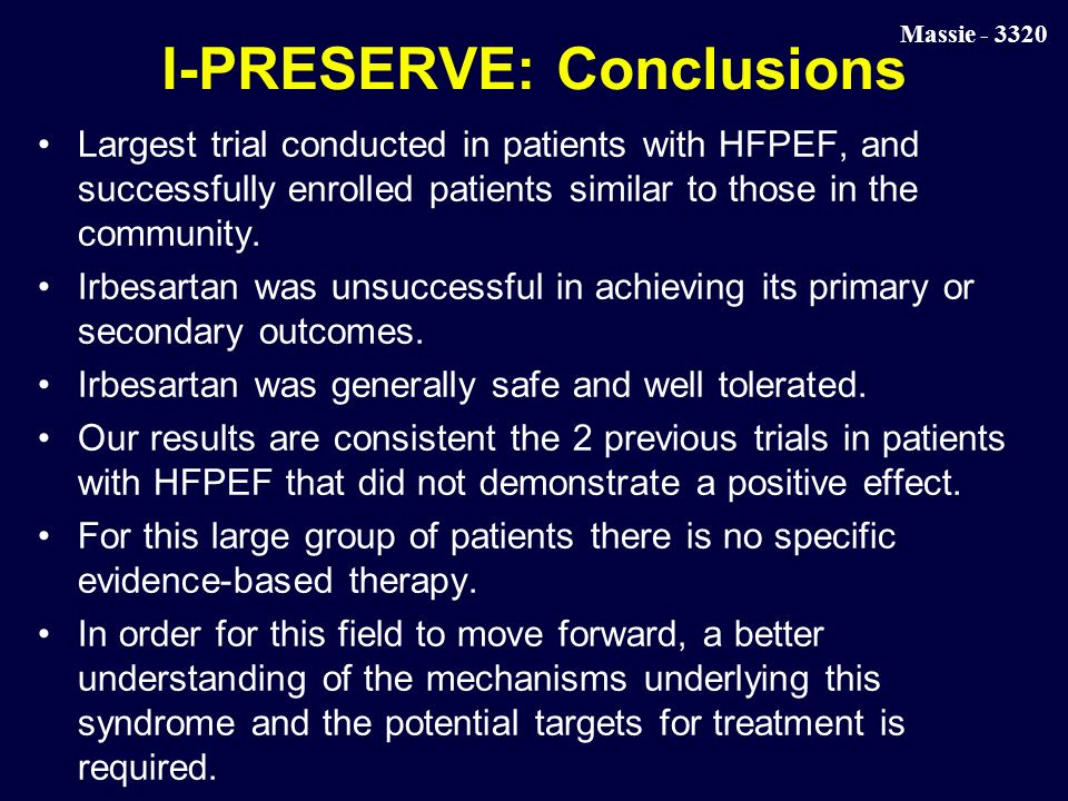 Massie I-PRESERVE: Conclusions Largest trial conducted in patients with HFPEF, and successfully enrolled patients similar to those in the community.