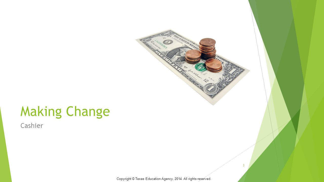Making Change Cashier 3 Copyright © Texas Education Agency, All rights reserved.