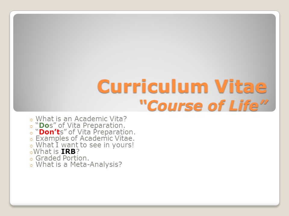 Curriculum Vitae Course of Life o What is an Academic Vita.