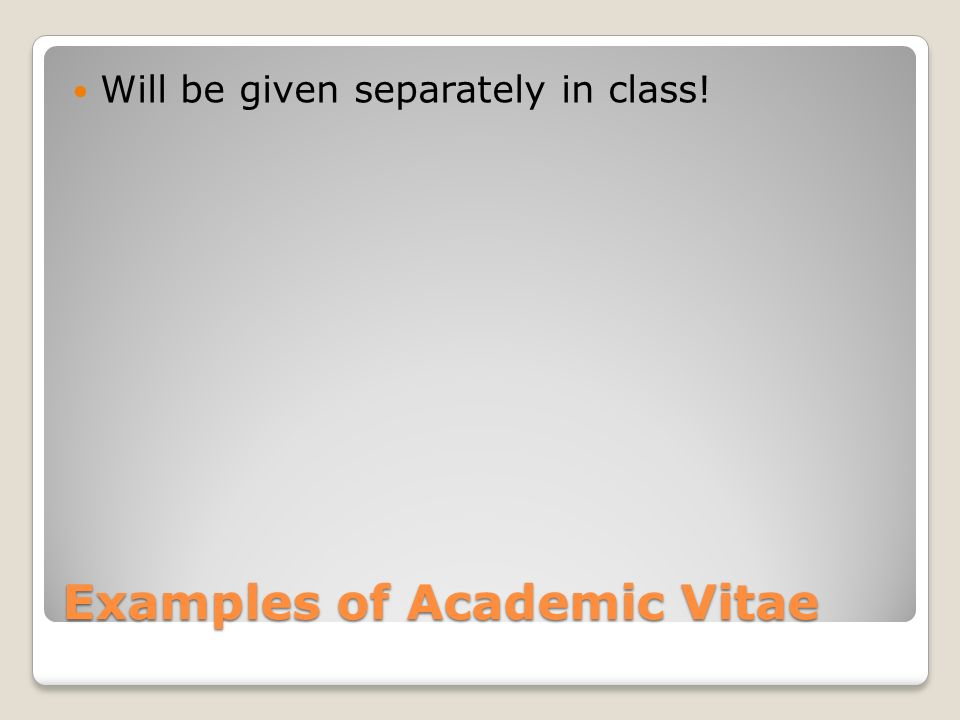 Examples of Academic Vitae Will be given separately in class!