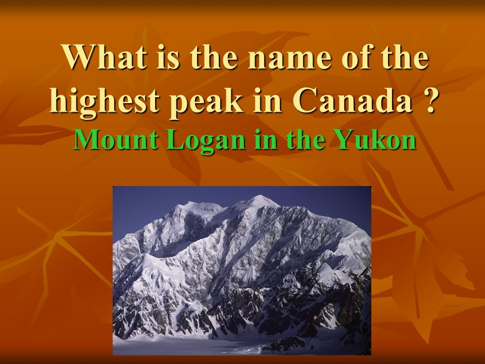 What is the name of the highest peak in Canada Mount Logan in the Yukon