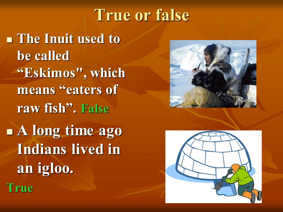 True or false The Inuit used to be called Eskimos , which means eaters of raw fish .
