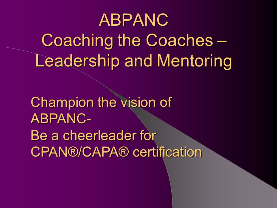 ABPANC COACHING THE COACHES: LEADERSHIP AND MENTORING. - ppt download