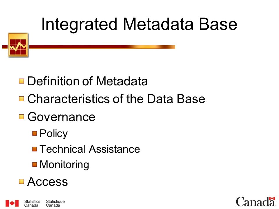 Integrated Metadata Base Definition of Metadata Characteristics of the Data Base Governance Policy Technical Assistance Monitoring Access