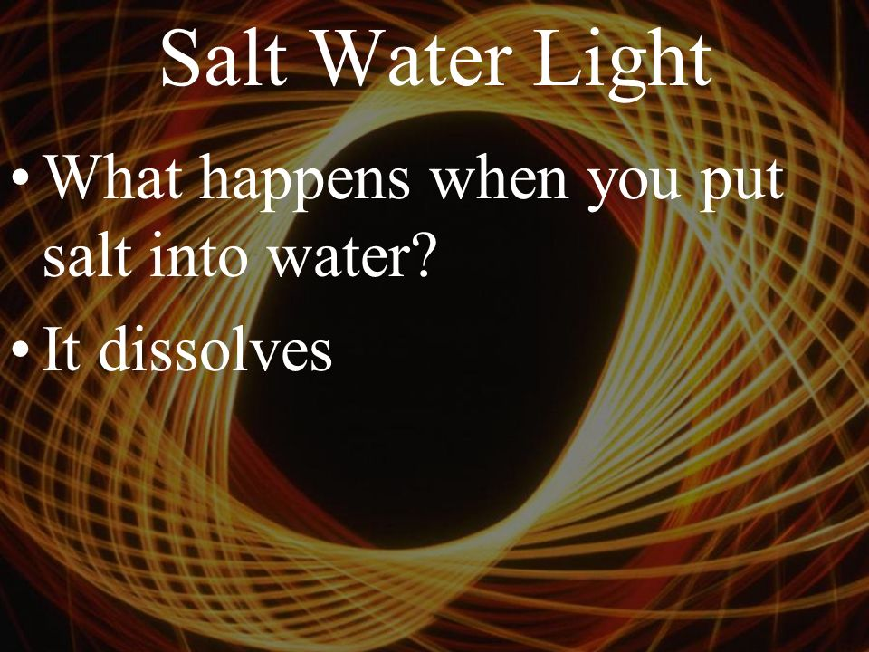 Salt Water Light What is electricity Electricity: the movement of electrons
