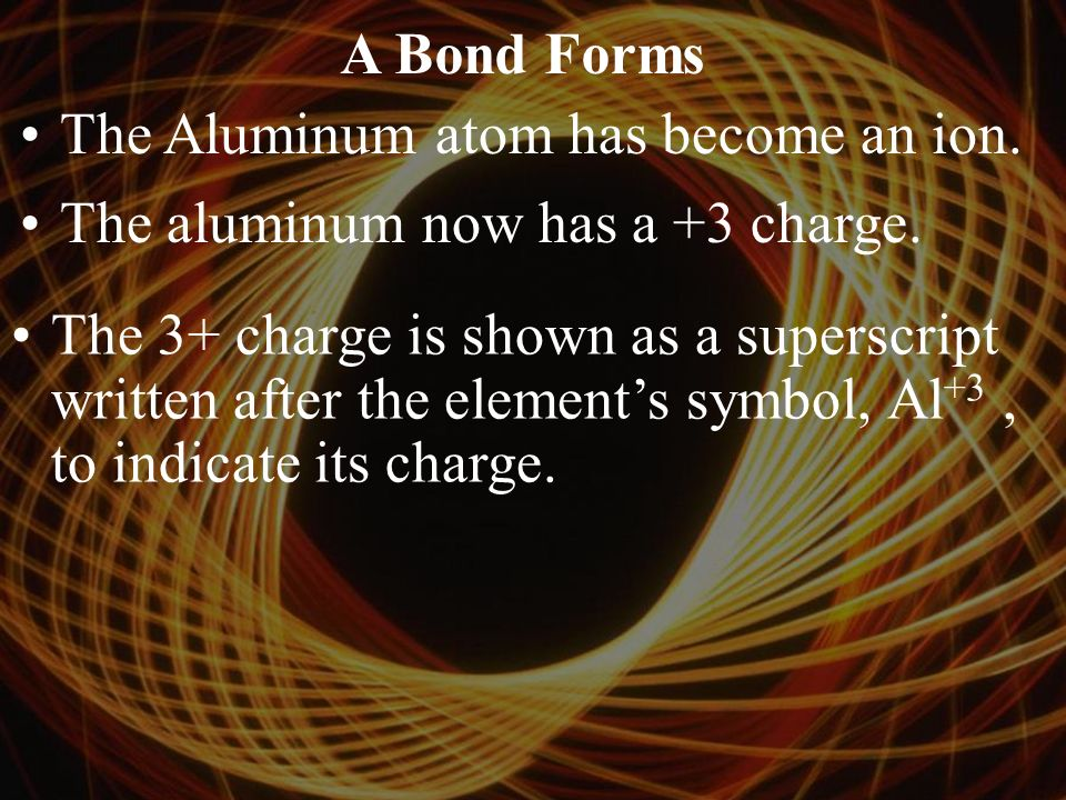 A Bond Forms A neutral atom of Aluminum has three electrons in its outer level.