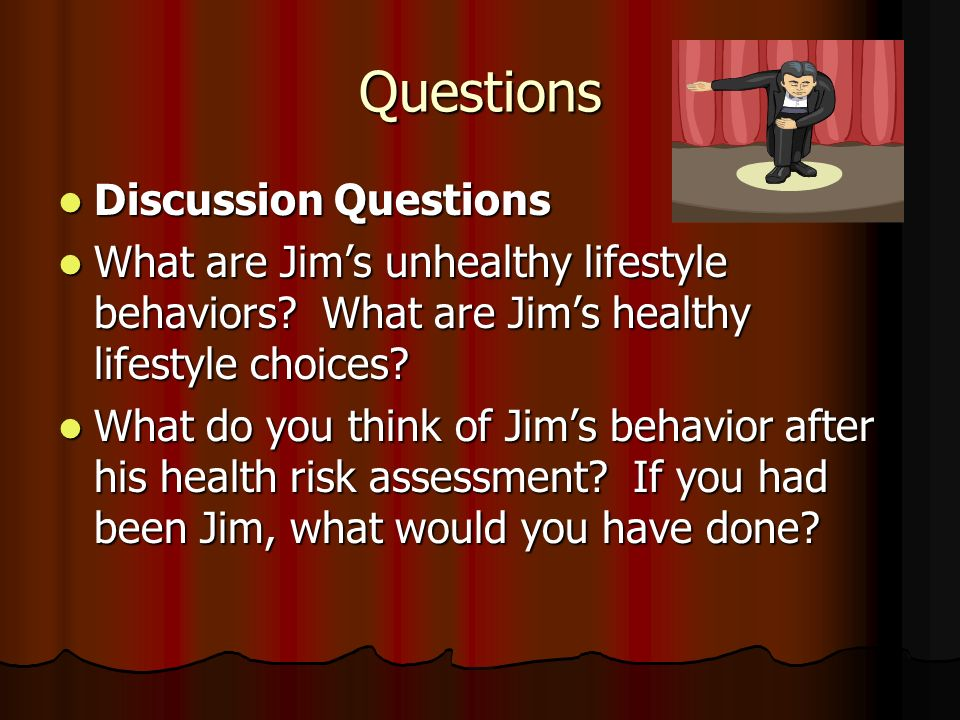 Questions Discussion Questions Discussion Questions What are Jim's unhealthy lifestyle behaviors.