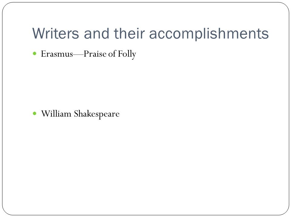 Writers and their accomplishments Erasmus—Praise of Folly William Shakespeare