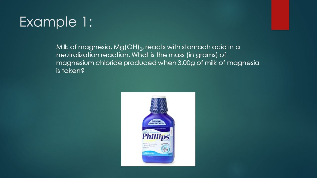 Example 1: Milk of magnesia, Mg(OH) 2, reacts with stomach acid in a neutralization reaction.