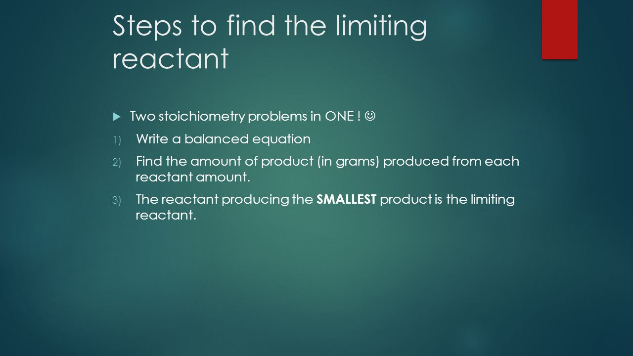 Steps to find the limiting reactant  Two stoichiometry problems in ONE .