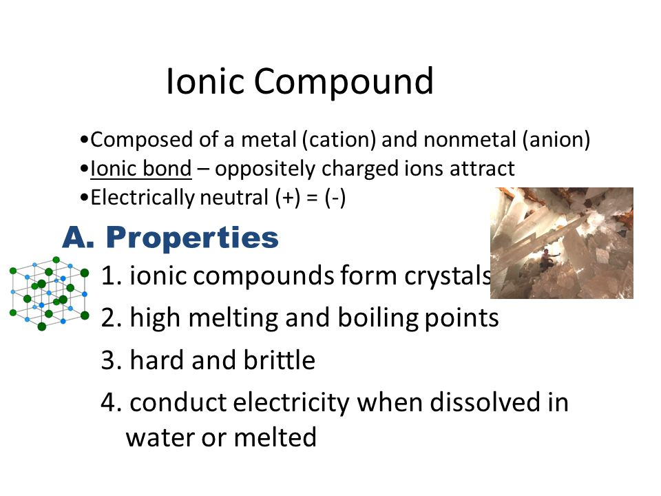 Ionic Compound 1. ionic compounds form crystals 2.