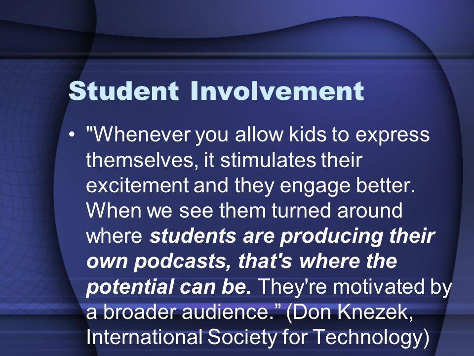 Student Involvement Whenever you allow kids to express themselves, it stimulates their excitement and they engage better.