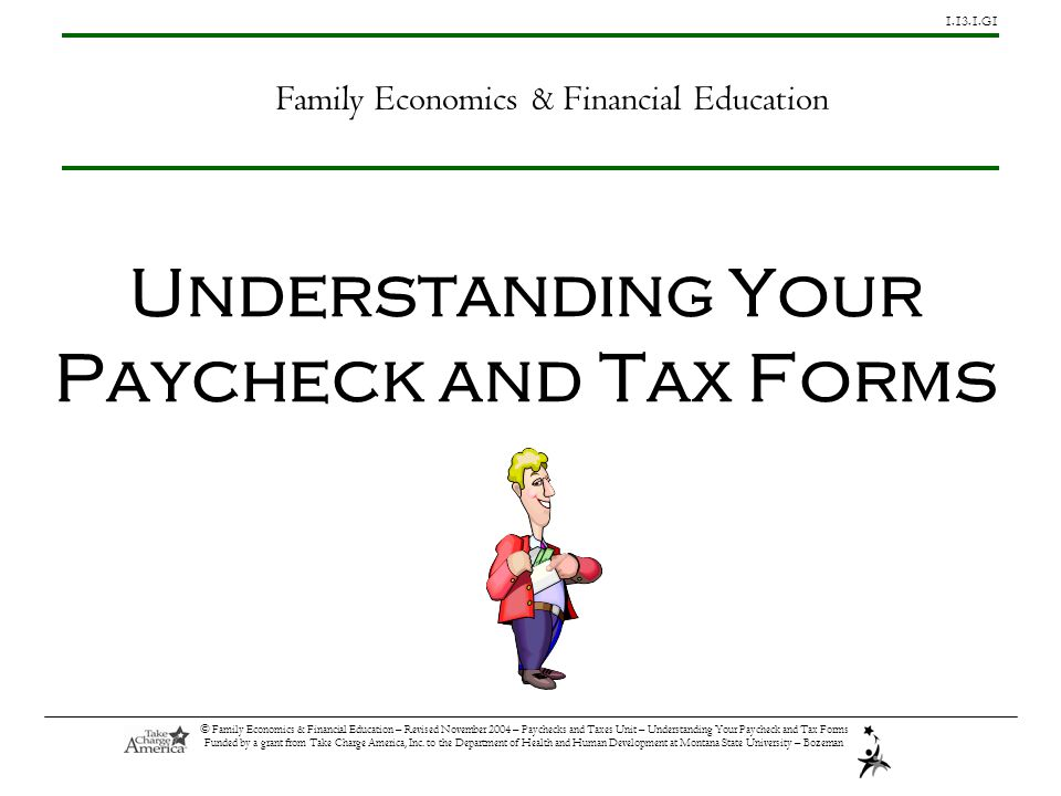 G1 © Family Economics & Financial Education – Revised November 2004 – Paychecks and Taxes Unit – Understanding Your Paycheck and Tax Forms Funded by a grant from Take Charge America, Inc.