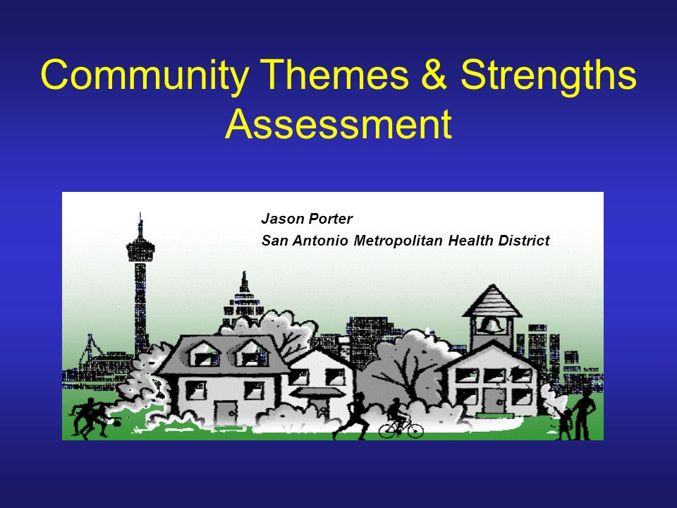 Community Themes & Strengths Assessment Jason Porter San Antonio Metropolitan Health District