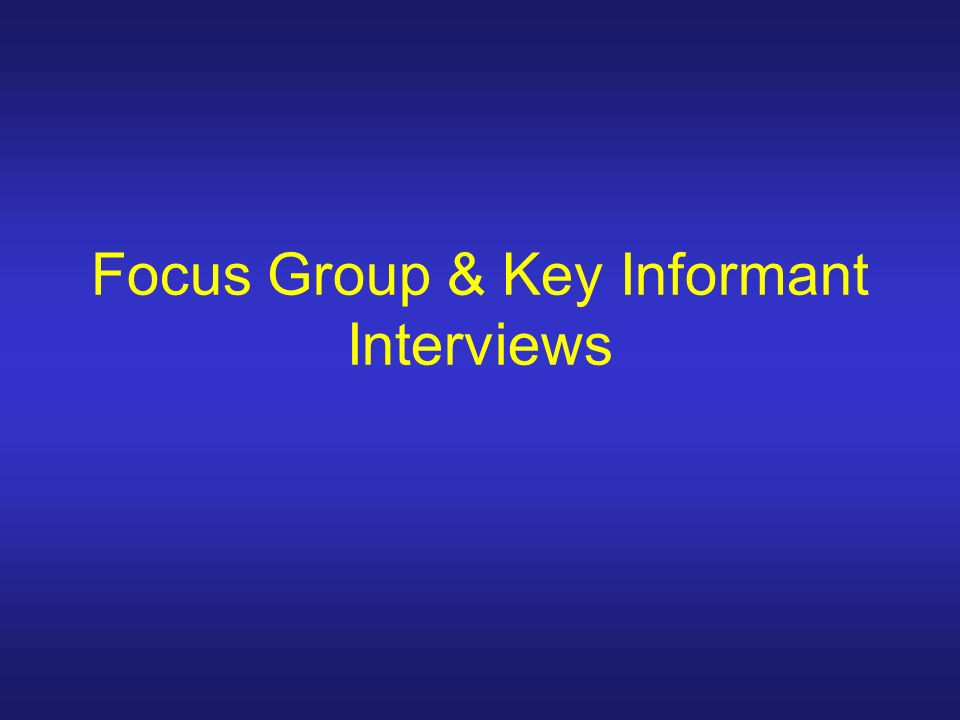 Focus Group & Key Informant Interviews