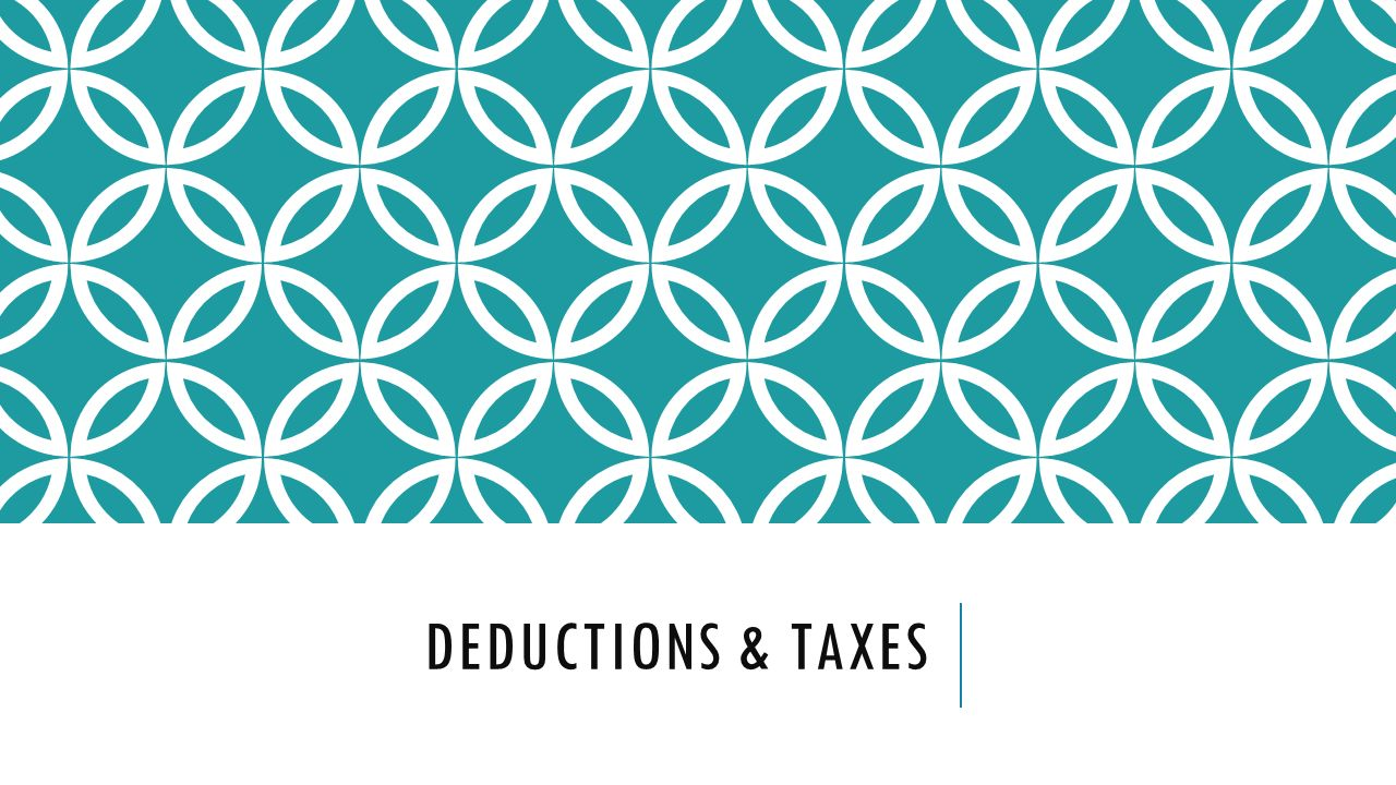 DEDUCTIONS & TAXES