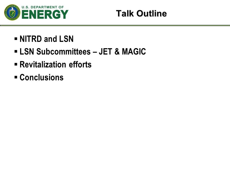 Talk Outline  NITRD and LSN  LSN Subcommittees – JET & MAGIC  Revitalization efforts  Conclusions