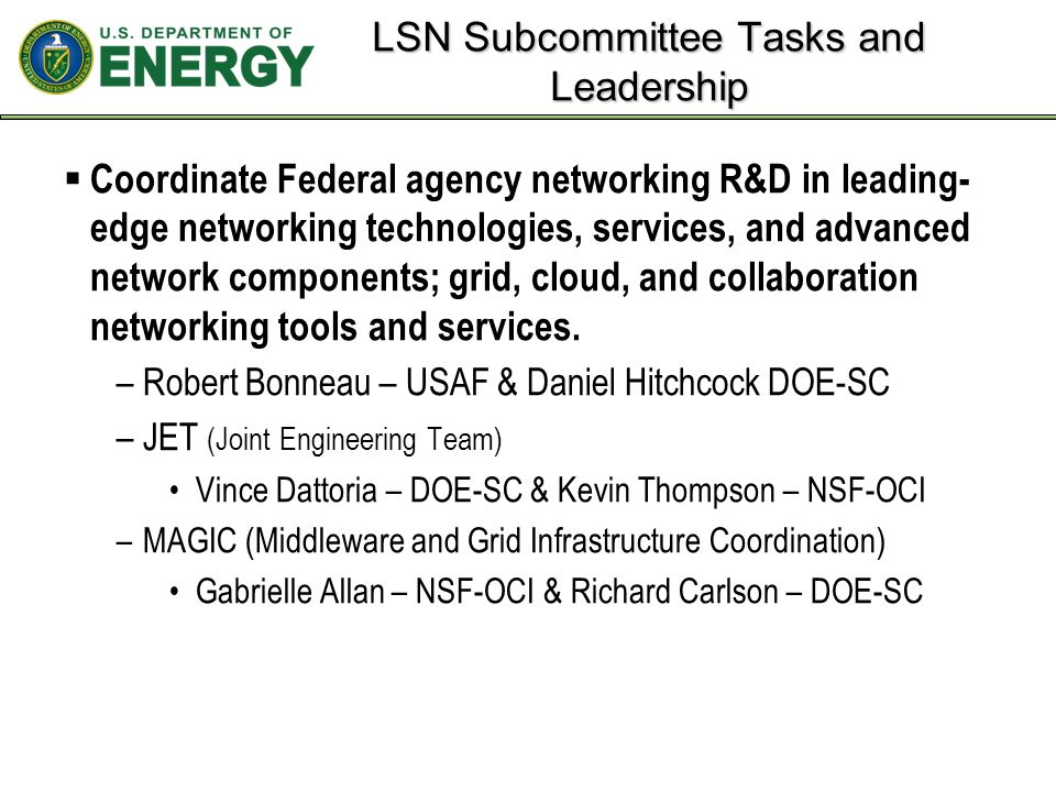 LSN Subcommittee Tasks and Leadership  Coordinate Federal agency networking R&D in leading- edge networking technologies, services, and advanced network components; grid, cloud, and collaboration networking tools and services.