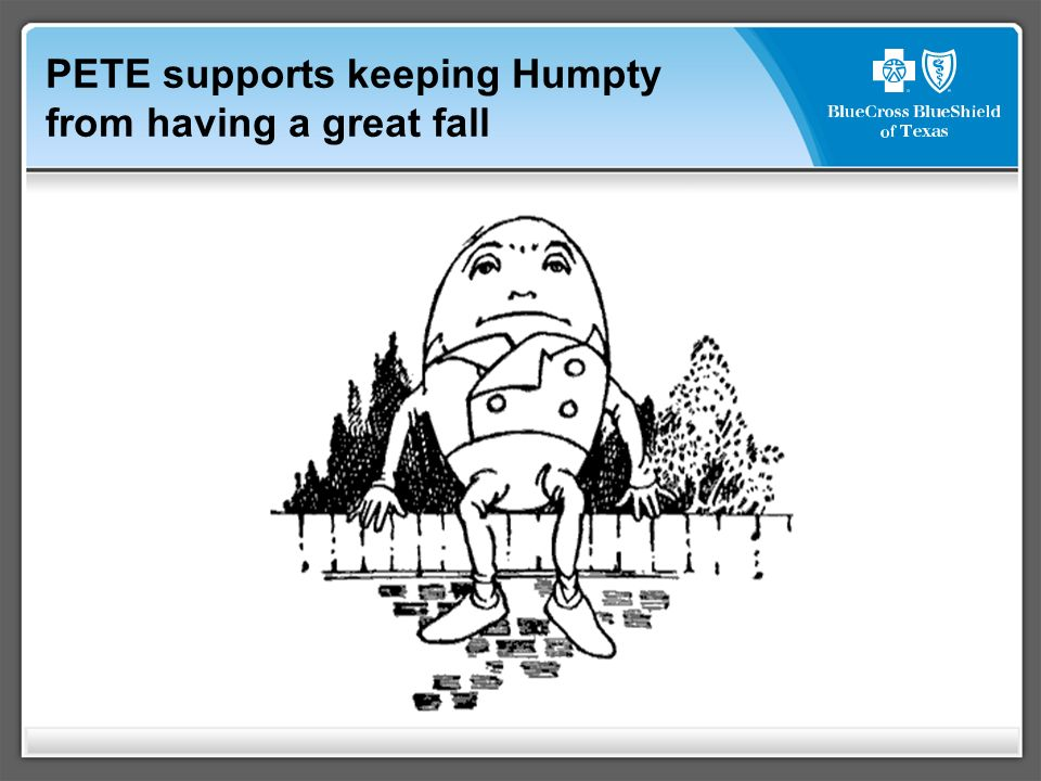 PETE supports keeping Humpty from having a great fall