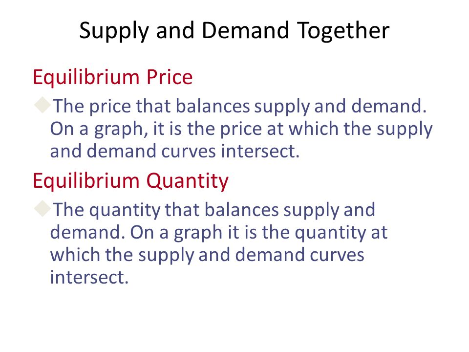 Supply and Demand Together Equilibrium Price uThe price that balances supply and demand.