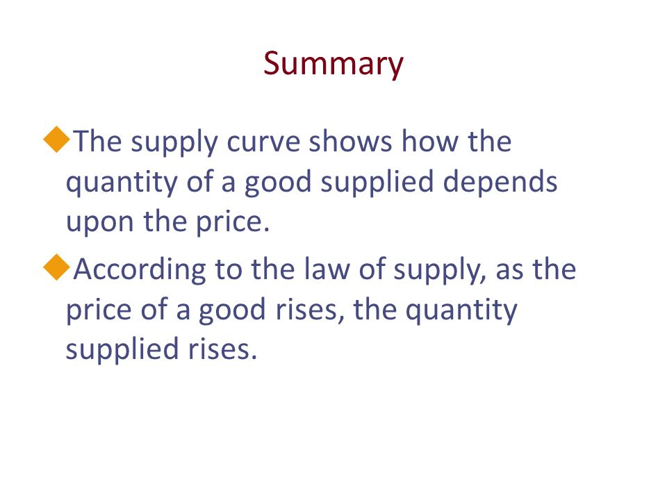 Summary uThe supply curve shows how the quantity of a good supplied depends upon the price.