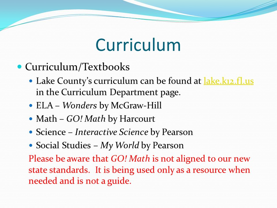 Curriculum Curriculum/Textbooks Lake County's curriculum can be found at lake.k12.fl.us in the Curriculum Department page.lake.k12.fl.us ELA – Wonders by McGraw-Hill Math – GO.