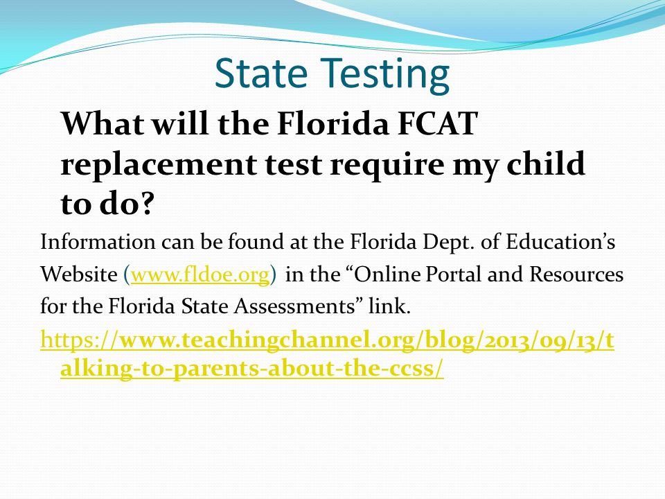 State Testing What will the Florida FCAT replacement test require my child to do.