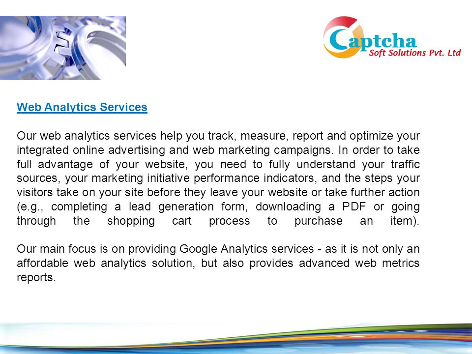 Web Analytics Services Our web analytics services help you track, measure, report and optimize your integrated online advertising and web marketing campaigns.