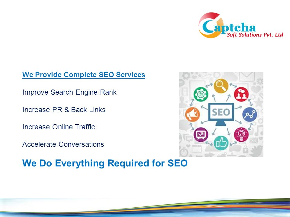 We Provide Complete SEO Services Improve Search Engine Rank Increase PR & Back Links Increase Online Traffic Accelerate Conversations We Do Everything Required for SEO