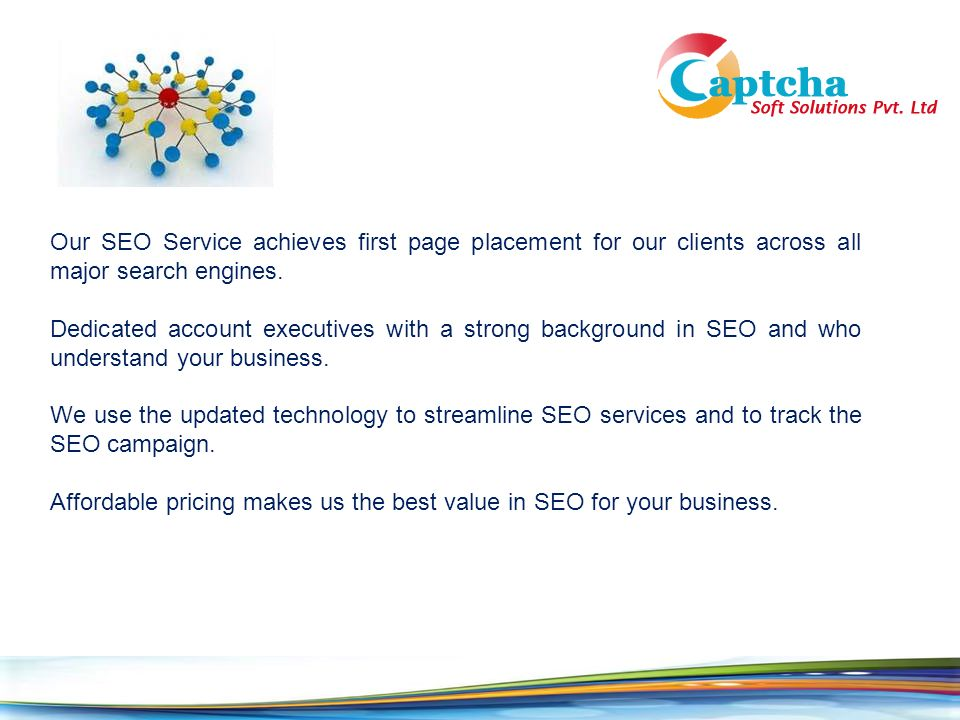 Our SEO Service achieves first page placement for our clients across all major search engines.