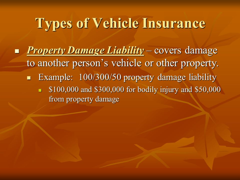 Types of Vehicle Insurance Property Damage Liability – covers damage to another person's vehicle or other property.