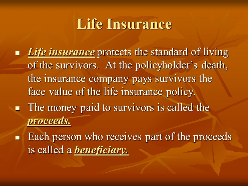 Life Insurance Life insurance protects the standard of living of the survivors.