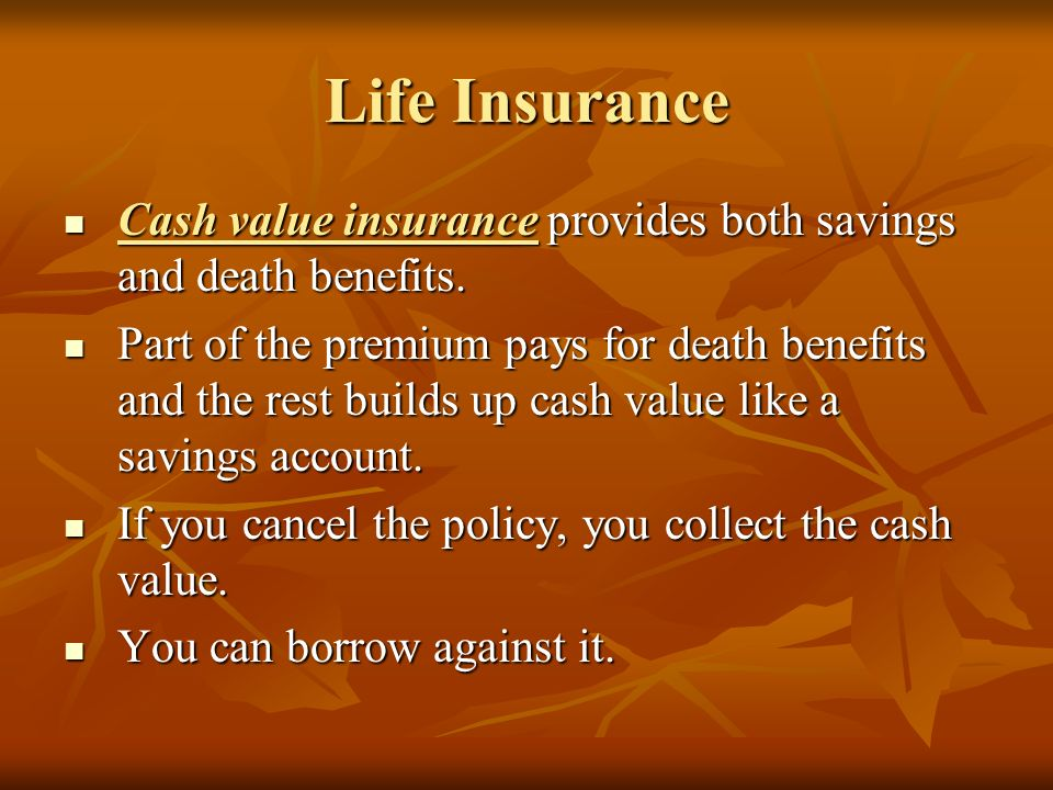 Life Insurance Cash value insurance provides both savings and death benefits.