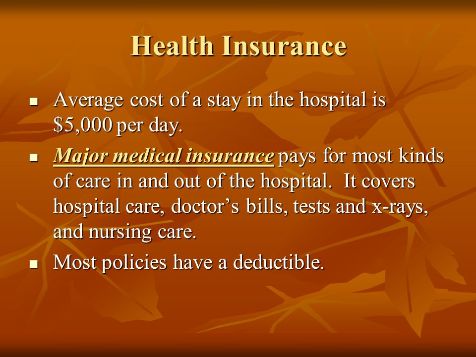 Health Insurance Average cost of a stay in the hospital is $5,000 per day.