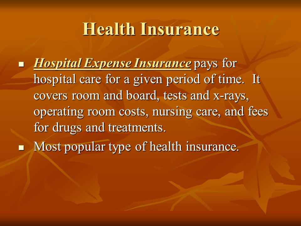 Health Insurance Hospital Expense Insurance pays for hospital care for a given period of time.