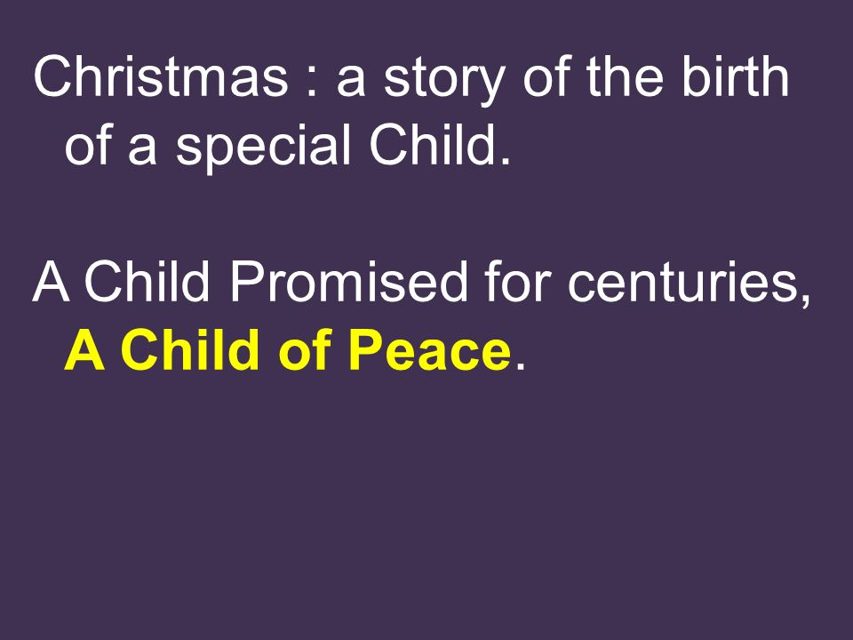 Christmas : a story of the birth of a special Child.