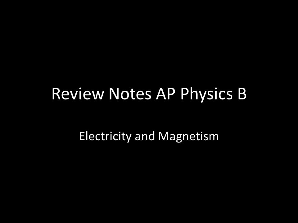 Review Notes AP Physics B Electricity and Magnetism  - ppt download