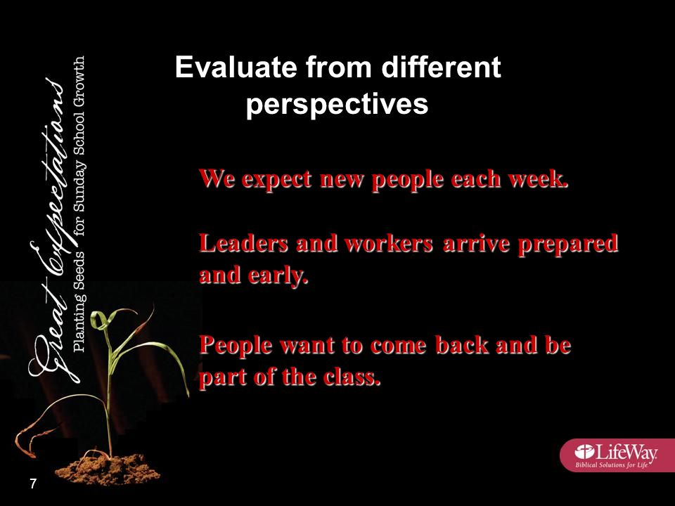 We expect new people each week. Leaders and workers arrive prepared and early.
