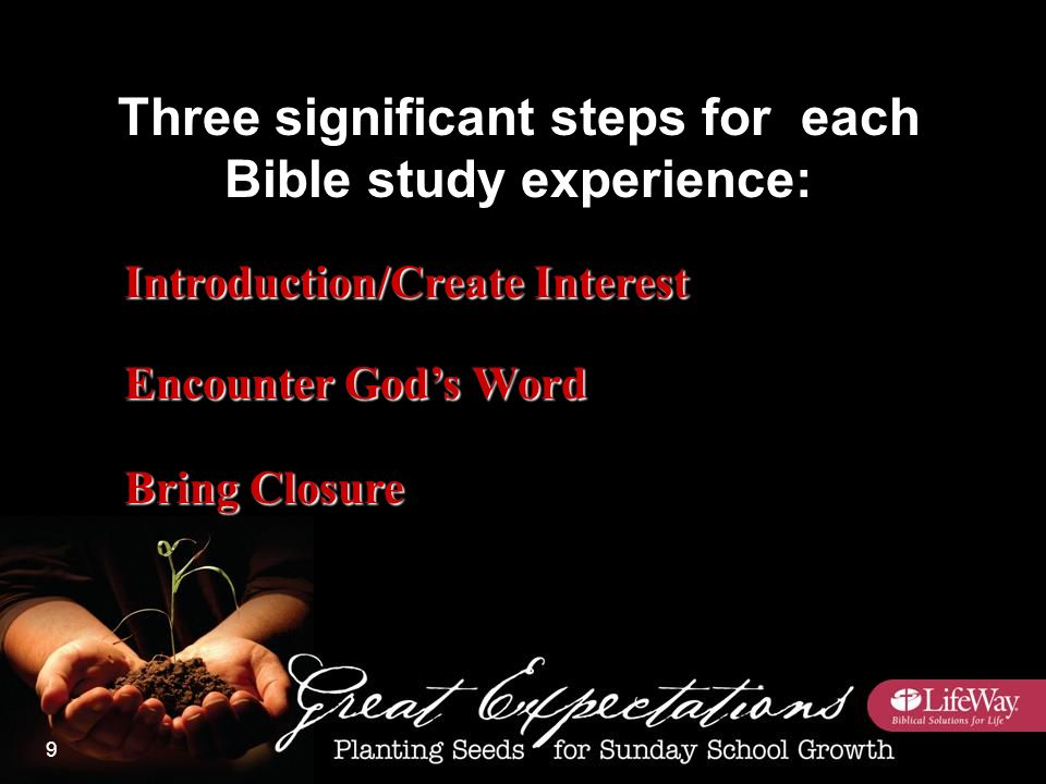Introduction/Create Interest Encounter God's Word Bring Closure Three significant steps for each Bible study experience: 9