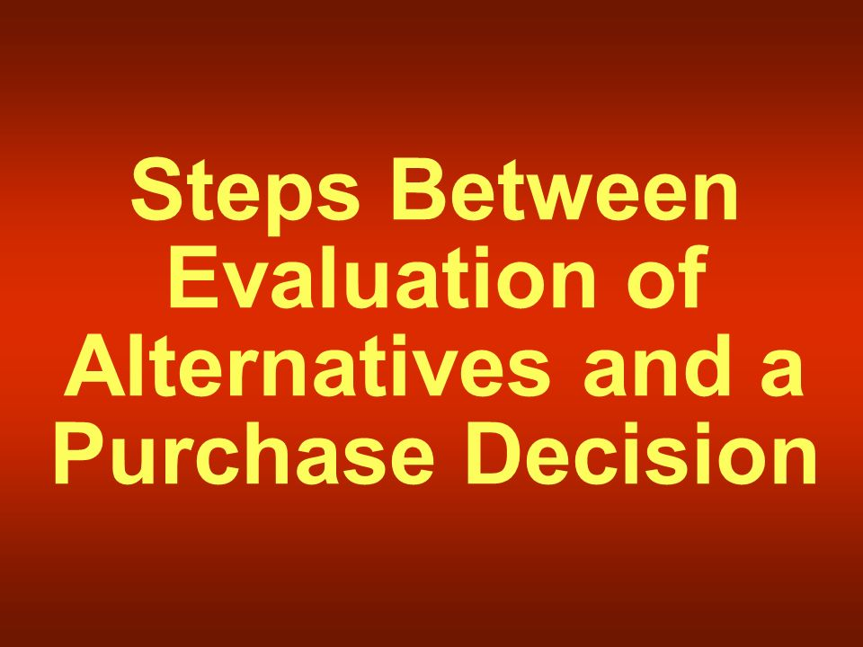 Steps Between Evaluation of Alternatives and a Purchase Decision