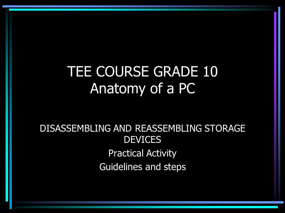 TEE COURSE GRADE 10 Anatomy of a PC DISASSEMBLING AND REASSEMBLING ...